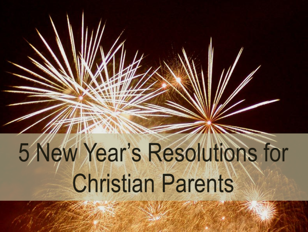 5 New Year's Resolutions for Christian Parents