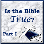 Is the Bible True? | Christian Mom Thoughts