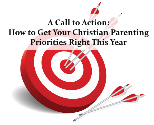 How to Get Your Christian Parenting Priorities Right This Year