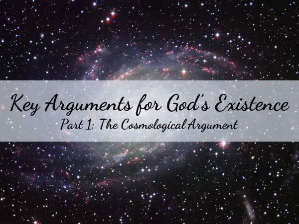 Key Arguments for God's Existence Part 1: Cosmological Argument
