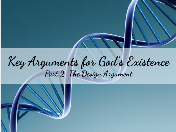 What Are the Key Arguments for God's Existence? (Part 2: The Design Argument)