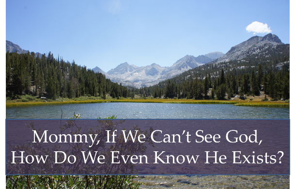 Mommy, How Do We Know God Exists?