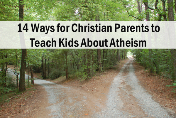 14 Ways for Christian Parents to Teach Kids About Atheism