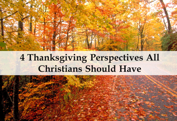 4 Thanksgiving Perspectives All Christians Should Have