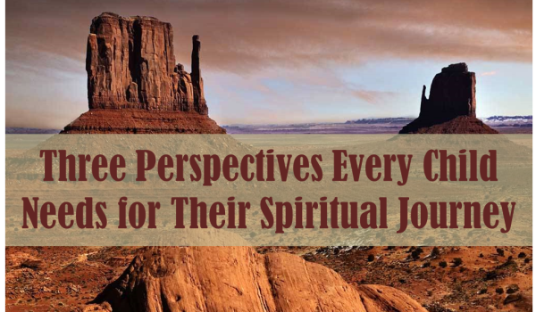 Three Perspectives Every Child Needs for Their Spiritual Journey