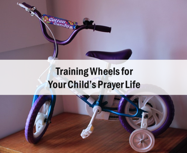 Training Wheels for Your Child's Prayer Life